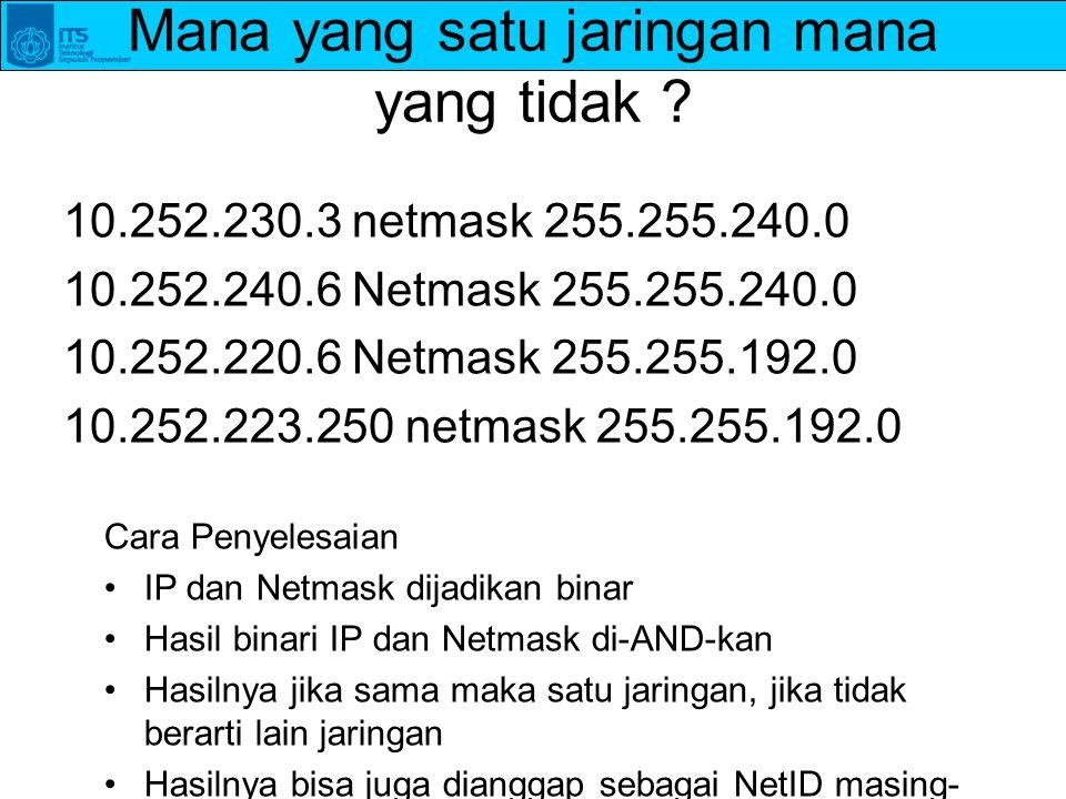Mana yang satu jaringan mana yang tidak ? 10.252.230.3 netmask 255.255.240.0 10.252.240.6 Netmask 255.255.240.0 10.252.220.6 Netmask 255.255.192.0 10.