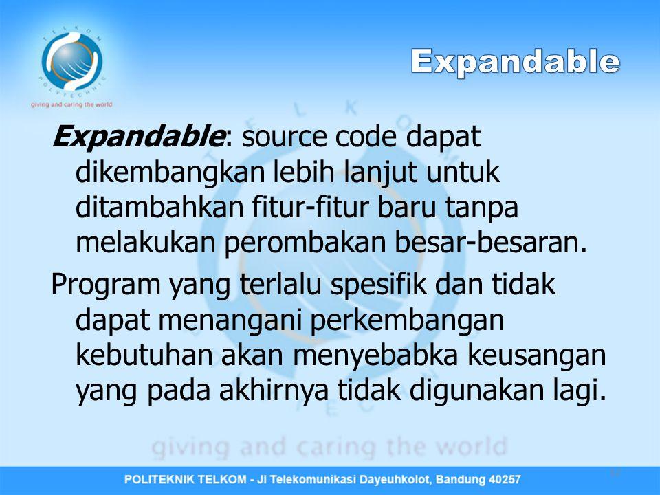 Expandable: source code dapat dikembangkan lebih lanjut untuk ditambahkan fitur-fitur baru tanpa melakukan perombakan besar-besaran.