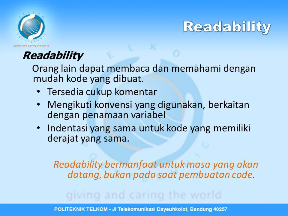 Readability Orang lain dapat membaca dan memahami dengan mudah kode yang dibuat.