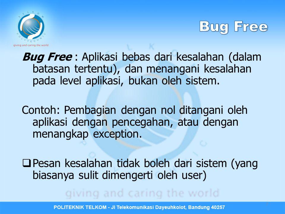 Bug Free : Aplikasi bebas dari kesalahan (dalam batasan tertentu), dan menangani kesalahan pada level aplikasi, bukan oleh sistem.