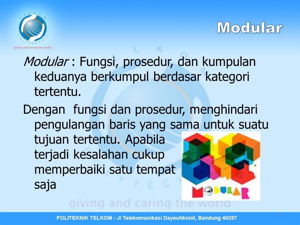 Modular : Fungsi, prosedur, dan kumpulan keduanya berkumpul berdasar kategori tertentu.