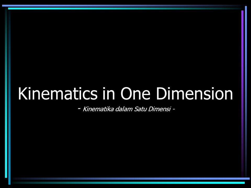 Kinematics in One Dimension - Kinematika dalam Satu Dimensi -