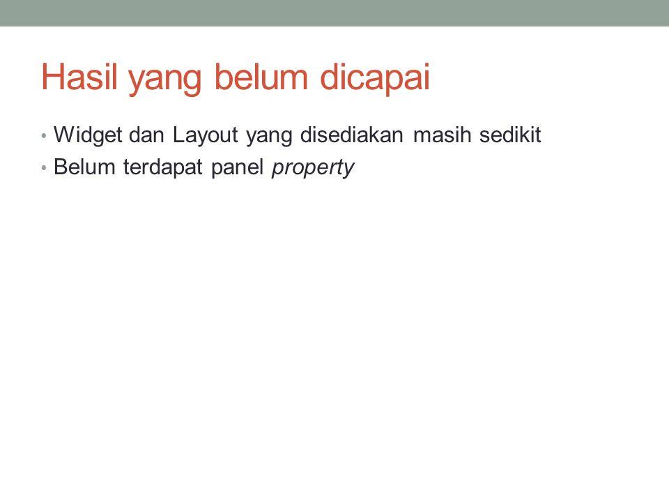Hasil yang belum dicapai Widget dan Layout yang disediakan masih sedikit Belum terdapat panel property