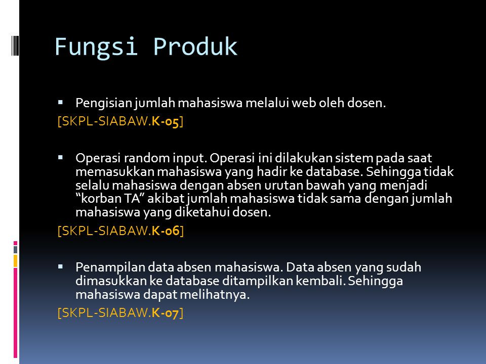 Fungsi Produk  Pengisian jumlah mahasiswa melalui web oleh dosen. [SKPL-SIABAW.K-05]  Operasi random input. Operasi ini dilakukan sistem pada saat m