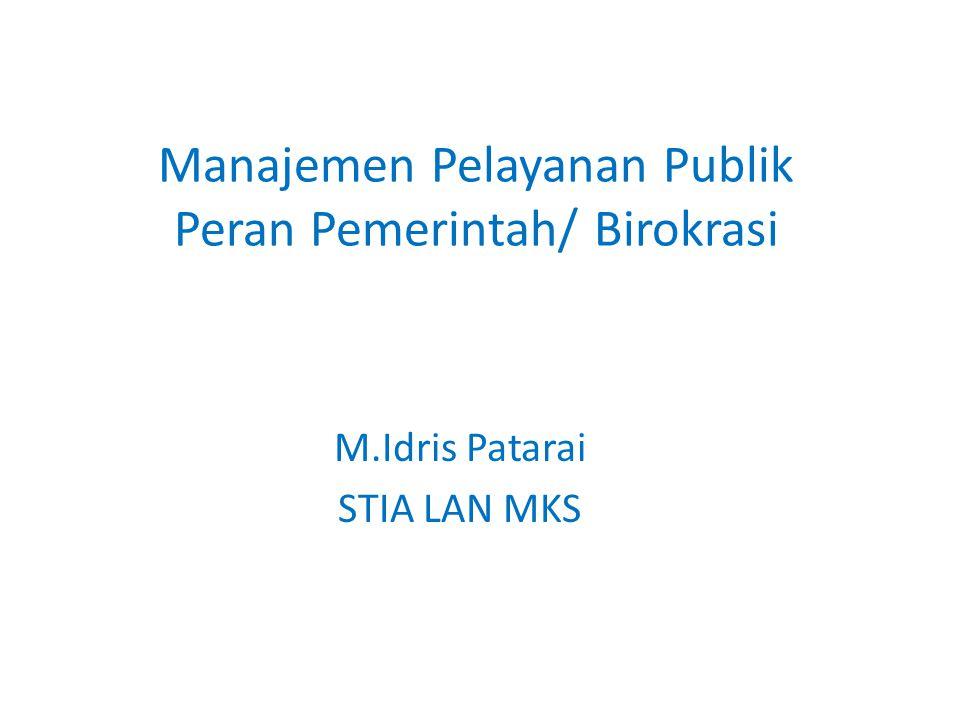 Manajemen Pelayanan Publik Peran Pemerintah/ Birokrasi M.Idris Patarai STIA LAN MKS