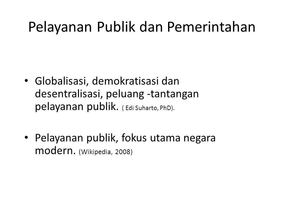 Pelayanan Publik dan Pemerintahan Globalisasi, demokratisasi dan desentralisasi, peluang -tantangan pelayanan publik. ( Edi Suharto, PhD). Pelayanan p