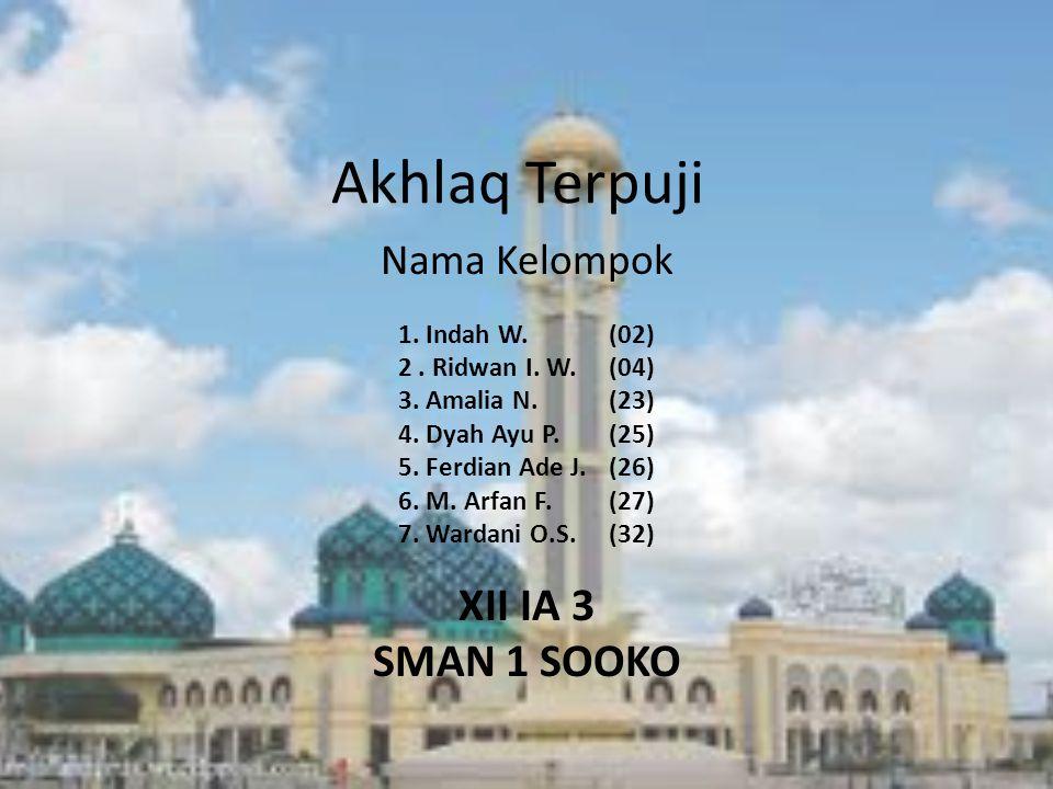 Akhlaq Terpuji Nama Kelompok 1.Indah W.(02) 2. Ridwan I.