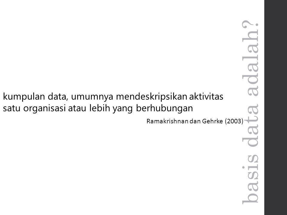 kumpulan data, umumnya mendeskripsikan aktivitas satu organisasi atau lebih yang berhubungan Ramakrishnan dan Gehrke (2003)