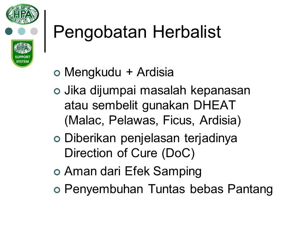Pengobatan Herbalist Mengkudu + Ardisia Jika dijumpai masalah kepanasan atau sembelit gunakan DHEAT (Malac, Pelawas, Ficus, Ardisia) Diberikan penjela