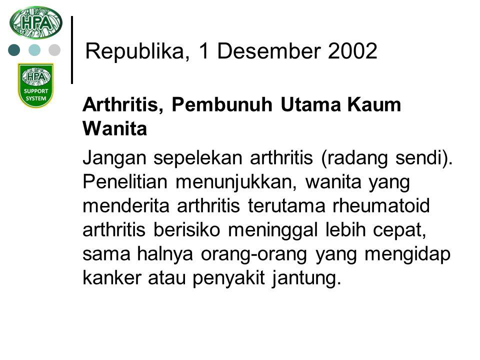 Republika, 1 Desember 2002 Arthritis, Pembunuh Utama Kaum Wanita Jangan sepelekan arthritis (radang sendi). Penelitian menunjukkan, wanita yang mender
