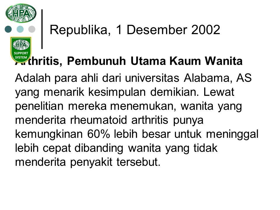 Republika, 1 Desember 2002 Arthritis, Pembunuh Utama Kaum Wanita Adalah para ahli dari universitas Alabama, AS yang menarik kesimpulan demikian. Lewat