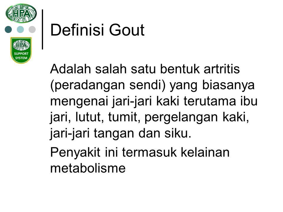 Definisi Gout Adalah salah satu bentuk artritis (peradangan sendi) yang biasanya mengenai jari-jari kaki terutama ibu jari, lutut, tumit, pergelangan