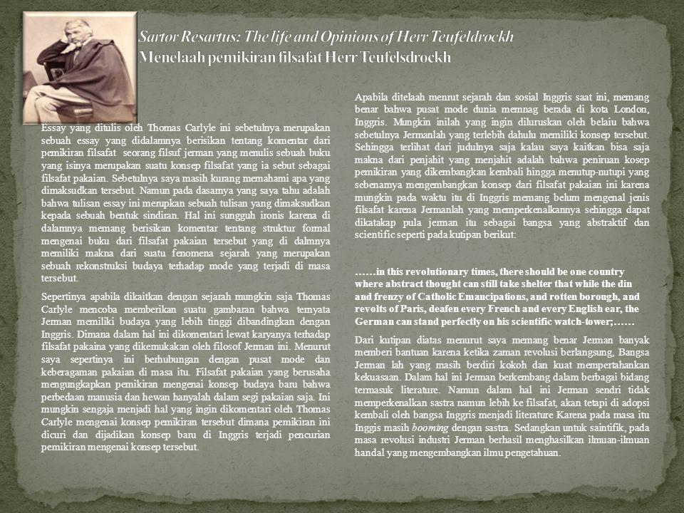 Essay yang ditulis oleh Thomas Carlyle ini sebetulnya merupakan sebuah essay yang didalamnya berisikan tentang komentar dari pemikiran filsafat seorang filsuf jerman yang menulis sebuah buku yang isinya merupakan suatu konsep filsafat yang ia sebut sebagai filsafat pakaian.