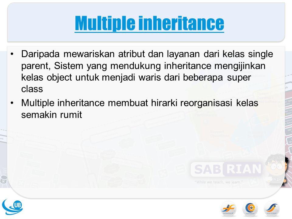 Multiple inheritance Daripada mewariskan atribut dan layanan dari kelas single parent, Sistem yang mendukung inheritance mengijinkan kelas object untu