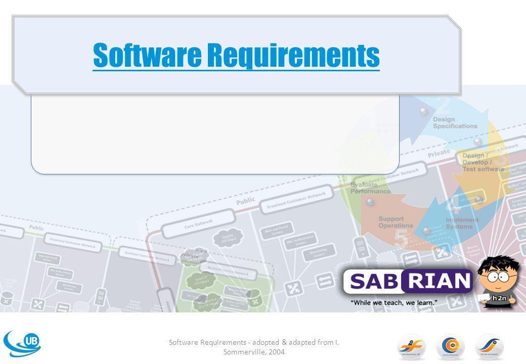 Tujuan Memperkenalkan konsep kebutuhan sistem dan user Menjelaskan kebutuhan fungsional dan non fungsional Menjelaskan bagaimana kebutuhan perangkat lunak di organisasikan pada dokumentasi perangkat lunak Software Requirements - adopted & adapted from I.