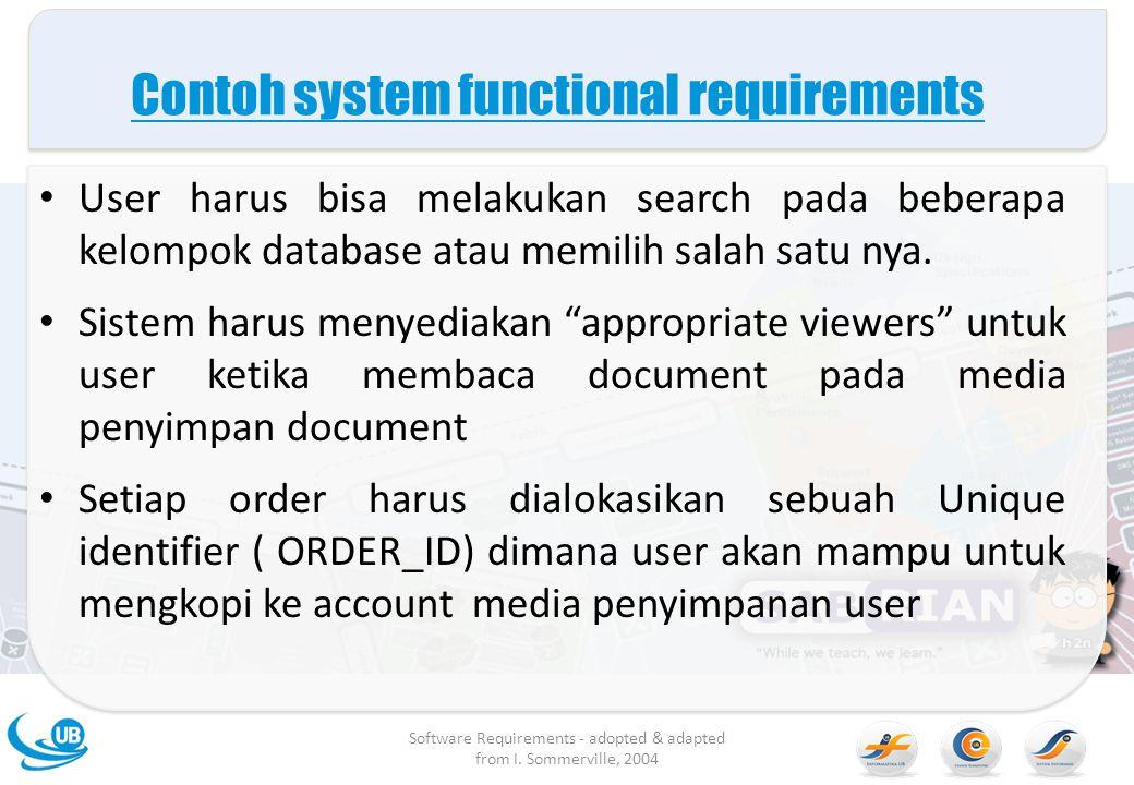 Contoh system functional requirements User harus bisa melakukan search pada beberapa kelompok database atau memilih salah satu nya. Sistem harus menye