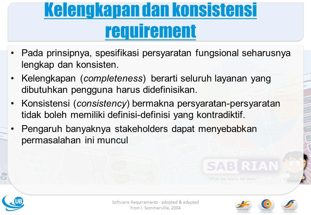 Kelengkapan dan konsistensi requirement Pada prinsipnya, spesifikasi persyaratan fungsional seharusnya lengkap dan konsisten. Kelengkapan (completenes