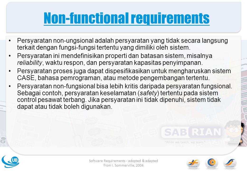 Non-functional requirements Persyaratan non-ungsional adalah persyaratan yang tidak secara langsung terkait dengan fungsi-fungsi tertentu yang dimilik