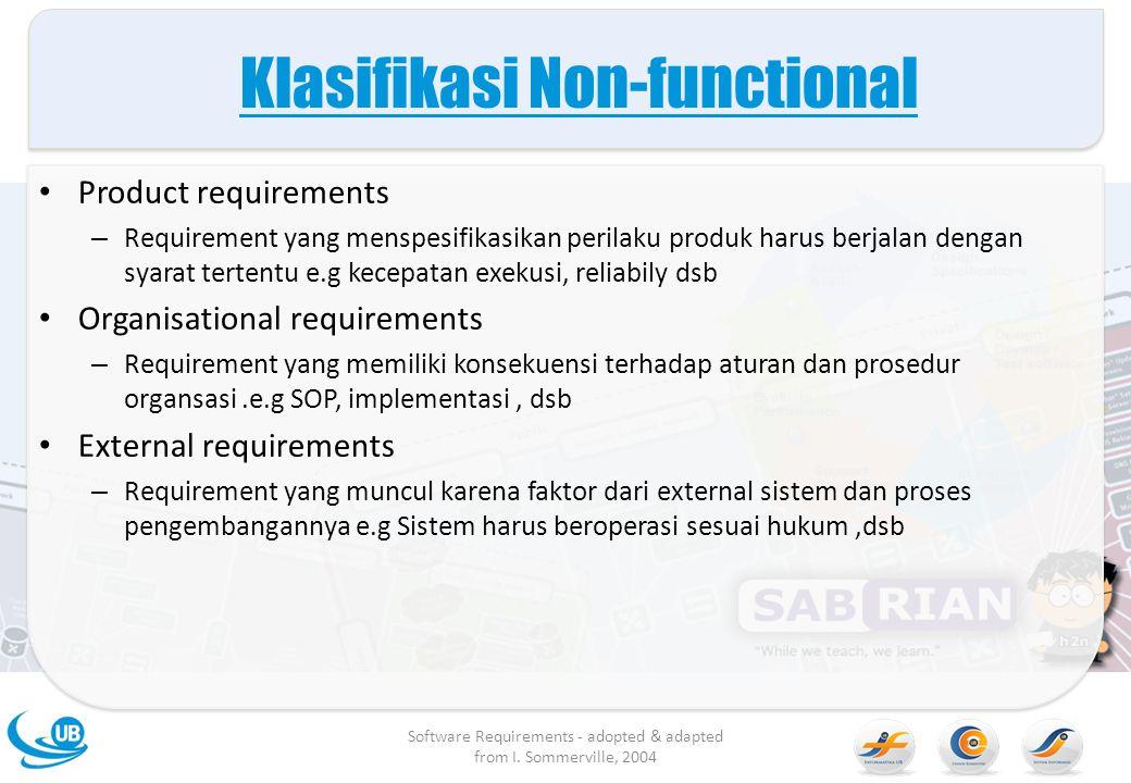 Klasifikasi Non-functional Product requirements – Requirement yang menspesifikasikan perilaku produk harus berjalan dengan syarat tertentu e.g kecepat