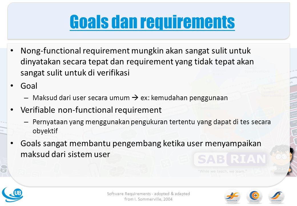 Goals dan requirements Nong-functional requirement mungkin akan sangat sulit untuk dinyatakan secara tepat dan requirement yang tidak tepat akan sanga