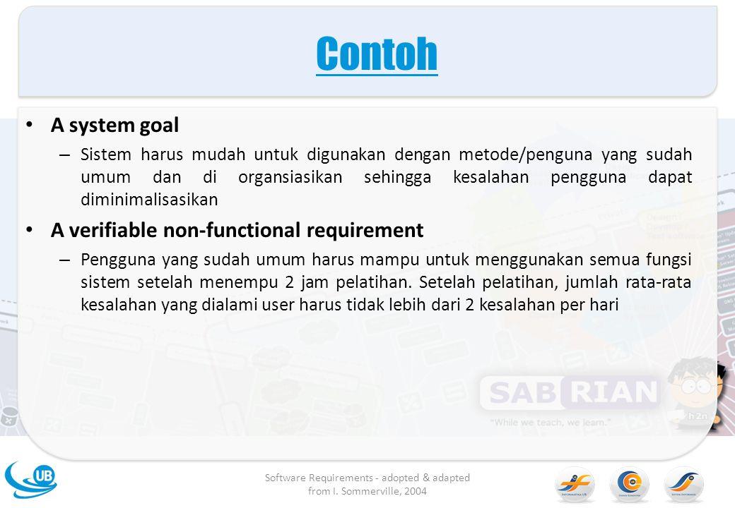 Contoh A system goal – Sistem harus mudah untuk digunakan dengan metode/penguna yang sudah umum dan di organsiasikan sehingga kesalahan pengguna dapat