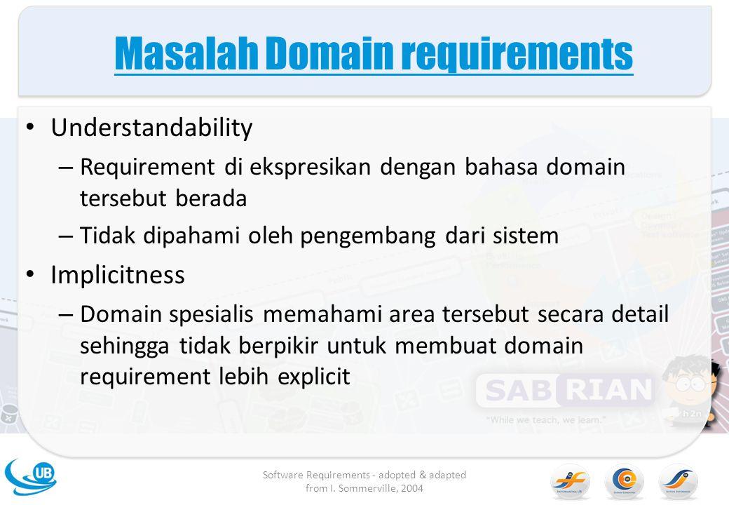 Masalah Domain requirements Understandability – Requirement di ekspresikan dengan bahasa domain tersebut berada – Tidak dipahami oleh pengembang dari