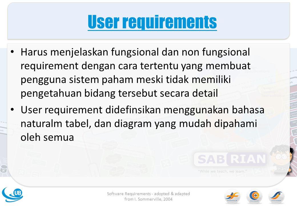 User requirements Harus menjelaskan fungsional dan non fungsional requirement dengan cara tertentu yang membuat pengguna sistem paham meski tidak memi