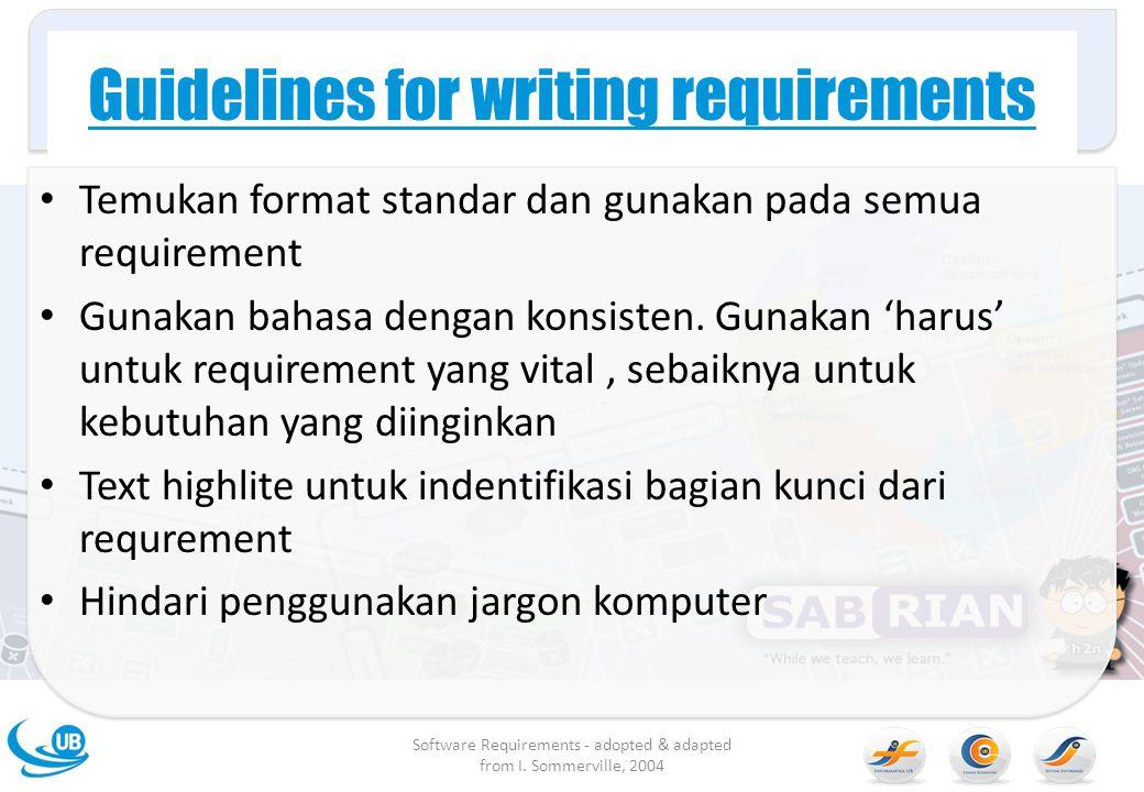 Guidelines for writing requirements Temukan format standar dan gunakan pada semua requirement Gunakan bahasa dengan konsisten. Gunakan 'harus' untuk r