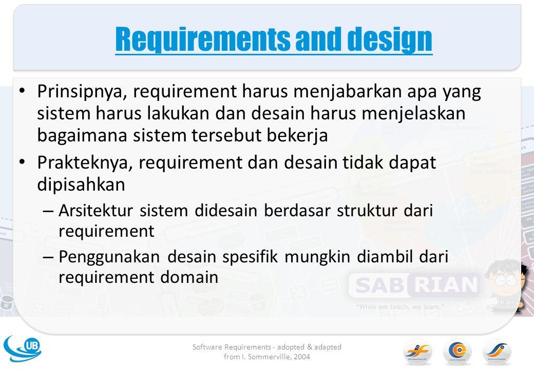 Requirements and design Prinsipnya, requirement harus menjabarkan apa yang sistem harus lakukan dan desain harus menjelaskan bagaimana sistem tersebut
