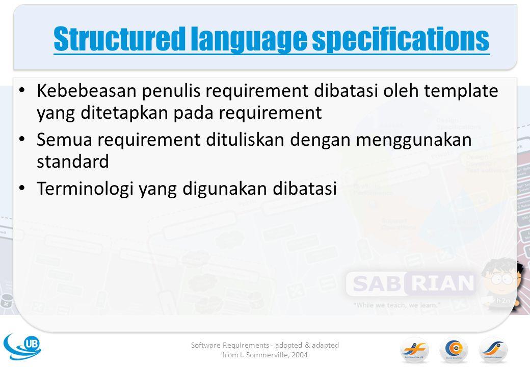 Structured language specifications Kebebeasan penulis requirement dibatasi oleh template yang ditetapkan pada requirement Semua requirement dituliskan