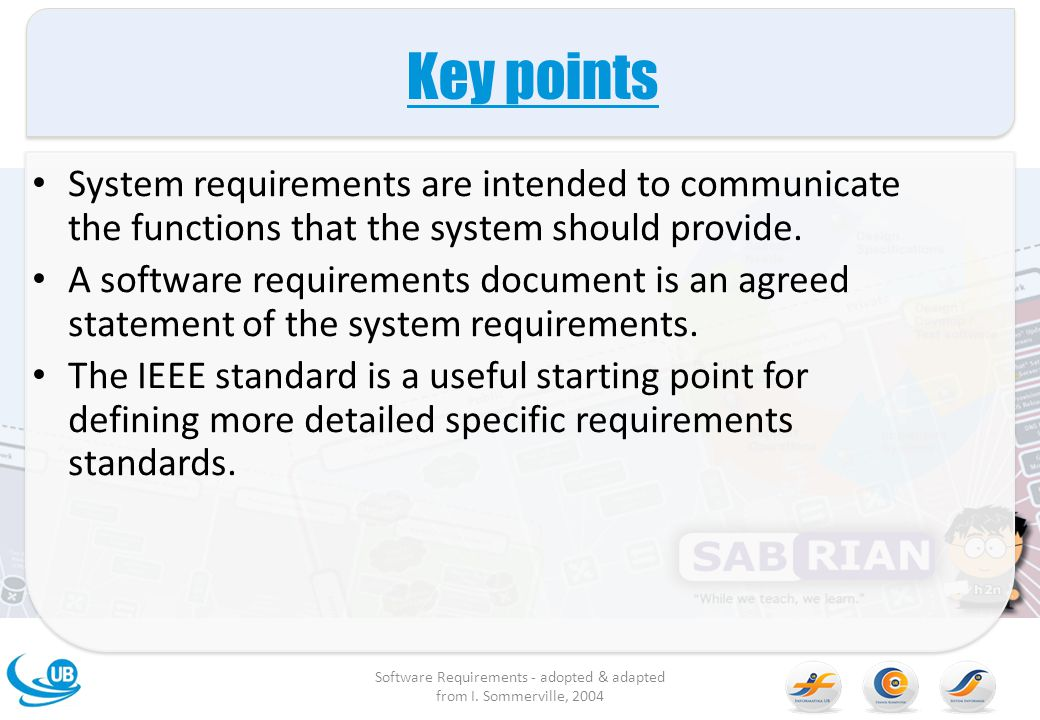 Key points System requirements are intended to communicate the functions that the system should provide.