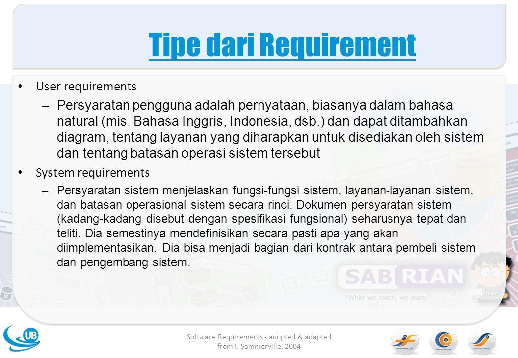 Tipe dari Requirement User requirements –Persyaratan pengguna adalah pernyataan, biasanya dalam bahasa natural (mis. Bahasa Inggris, Indonesia, dsb.)