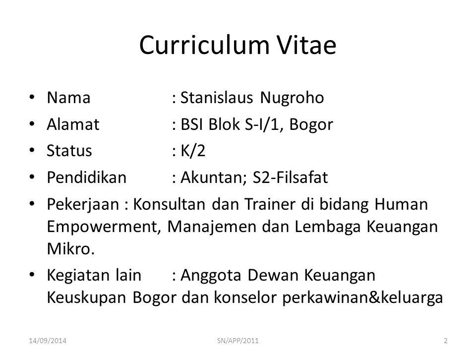 Curriculum Vitae Nama: Stanislaus Nugroho Alamat: BSI Blok S-I/1, Bogor Status: K/2 Pendidikan: Akuntan; S2-Filsafat Pekerjaan: Konsultan dan Trainer