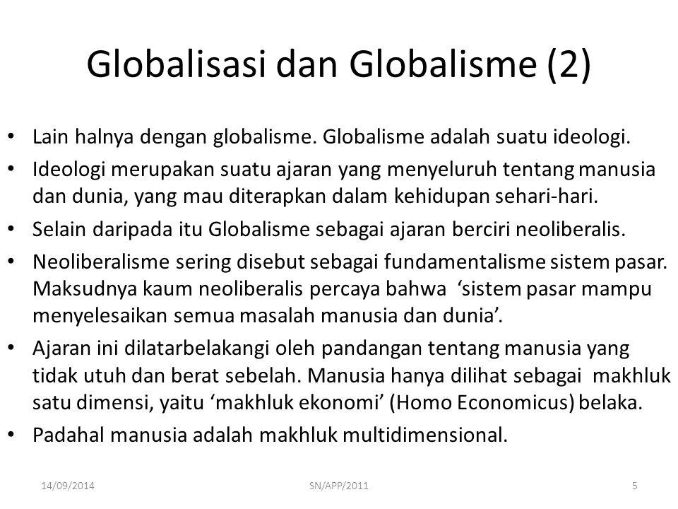Globalisasi dan Globalisme (2) Lain halnya dengan globalisme. Globalisme adalah suatu ideologi. Ideologi merupakan suatu ajaran yang menyeluruh tentan