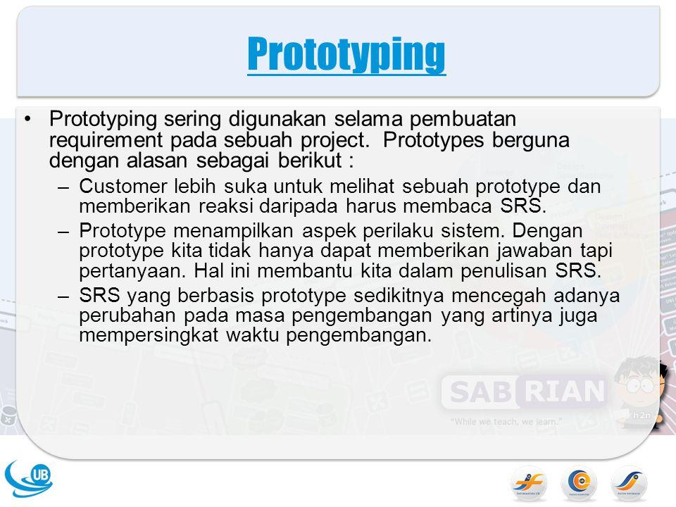 Prototyping Prototyping sering digunakan selama pembuatan requirement pada sebuah project.