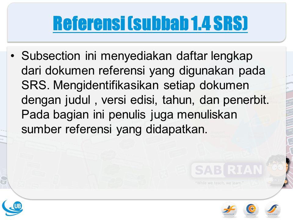 Referensi (subbab 1.4 SRS) Subsection ini menyediakan daftar lengkap dari dokumen referensi yang digunakan pada SRS.