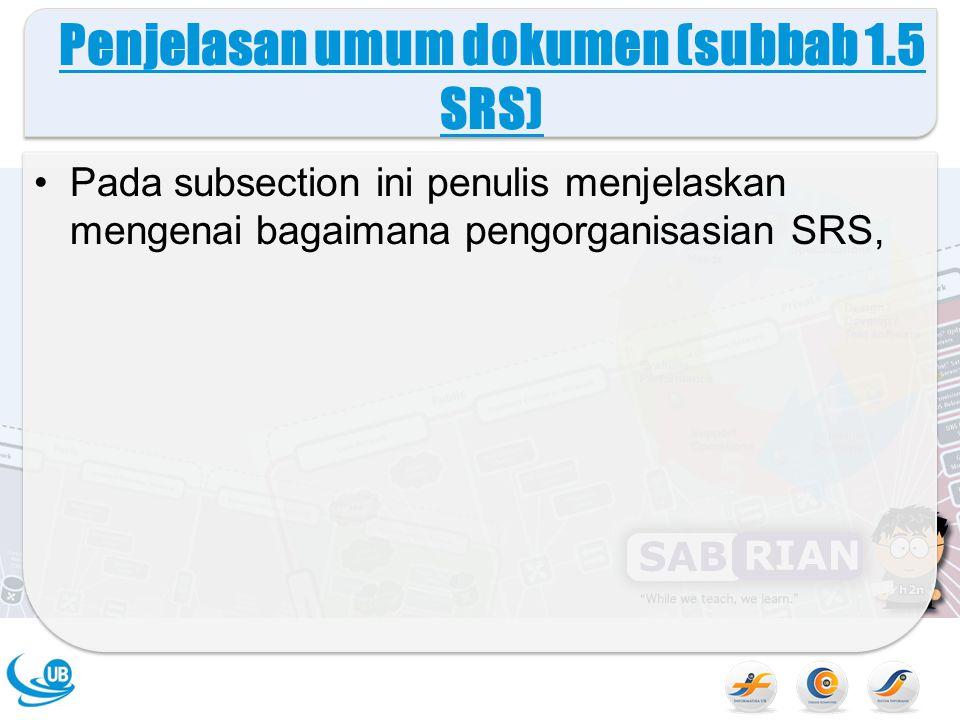 Penjelasan umum dokumen (subbab 1.5 SRS) Pada subsection ini penulis menjelaskan mengenai bagaimana pengorganisasian SRS,