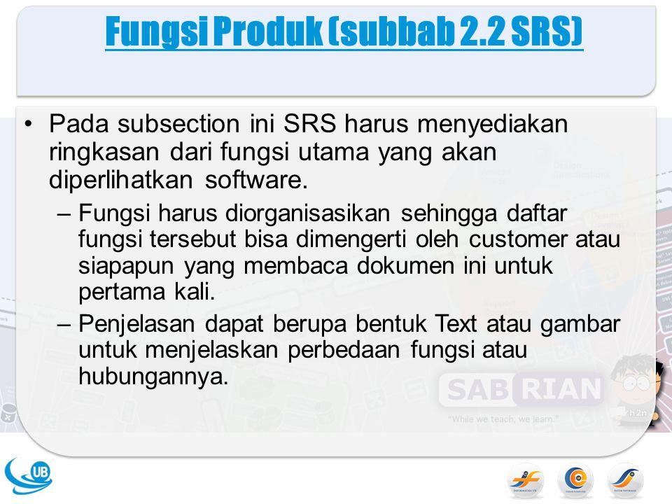 Fungsi Produk (subbab 2.2 SRS) Pada subsection ini SRS harus menyediakan ringkasan dari fungsi utama yang akan diperlihatkan software.