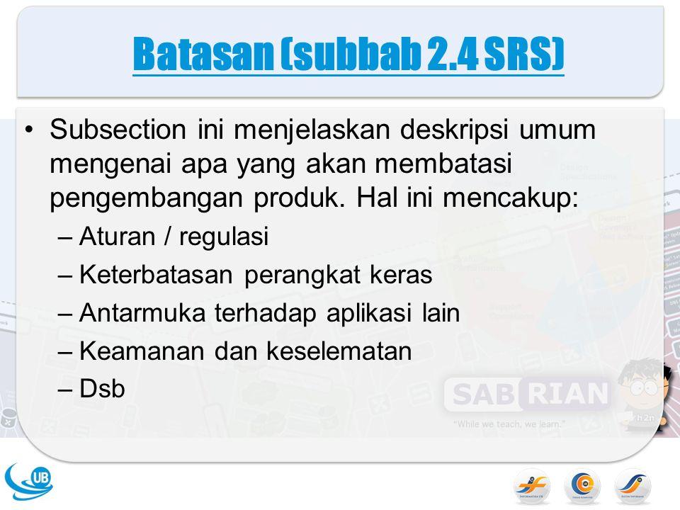 Lingkup Operasi (subbab 2.5 SRS) Pada subsection ini dijelaskan spesifikasi faktor yang mempengaruhi requirement yang telah dijelaskan pada SRS.