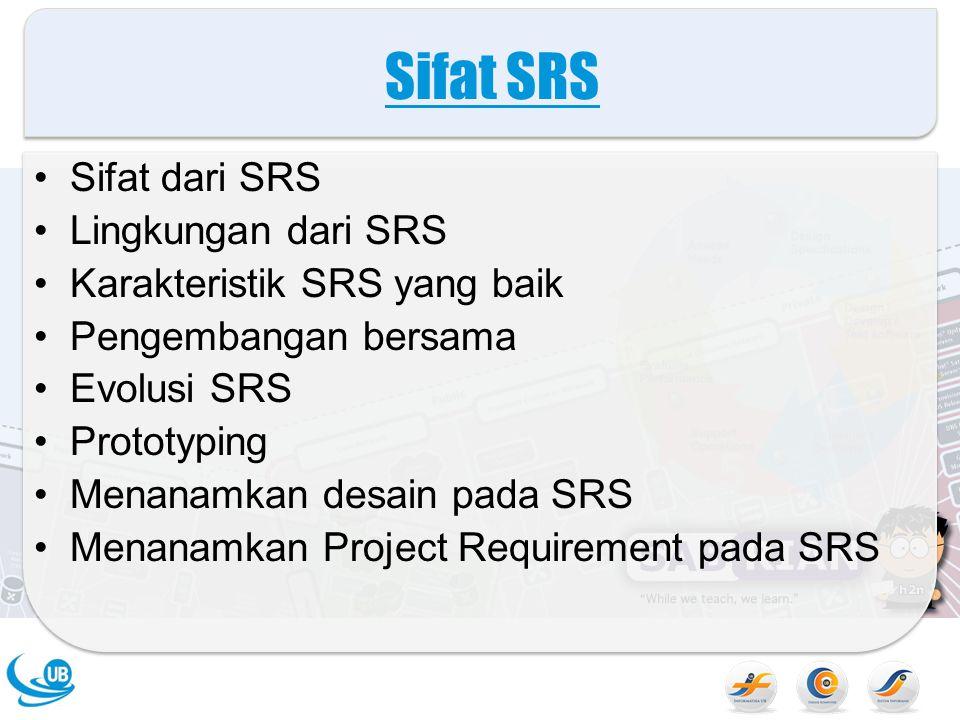 Sifat SRS Sifat dari SRS Lingkungan dari SRS Karakteristik SRS yang baik Pengembangan bersama Evolusi SRS Prototyping Menanamkan desain pada SRS Menanamkan Project Requirement pada SRS