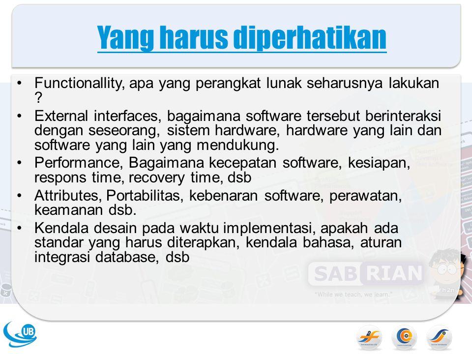 Yang harus diperhatikan Functionallity, apa yang perangkat lunak seharusnya lakukan .