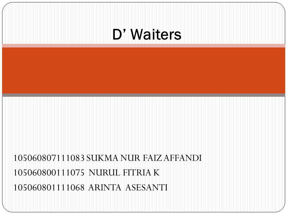 105060807111083 SUKMA NUR FAIZ AFFANDI 105060800111075 NURUL FITRIA K 105060801111068 ARINTA ASESANTI D' Waiters
