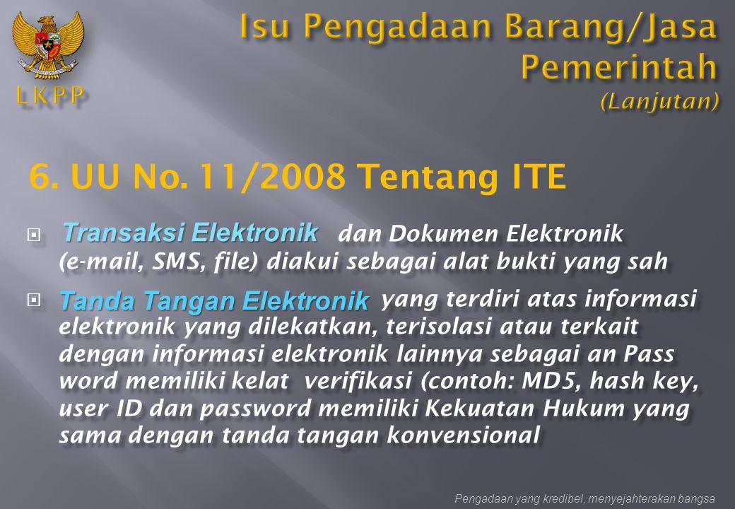 6. UU No. 11/2008 Tentang ITE  dan Dokumen Elektronik (e-mail, SMS, file) diakui sebagai alat bukti yang sah  yang terdiri atas informasi elektronik
