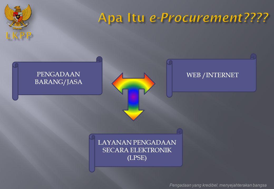 Pengadaan yang kredibel, menyejahterakan bangsa PENGADAAN BARANG/JASA WEB /INTERNET LAYANAN PENGADAAN SECARA ELEKTRONIK (LPSE)