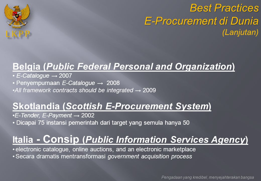 Belgia (Public Federal Personal and Organization) E-Catalogue → 2007 Penyempurnaan E-Catalogue → 2008 All framework contracts should be integrated → 2