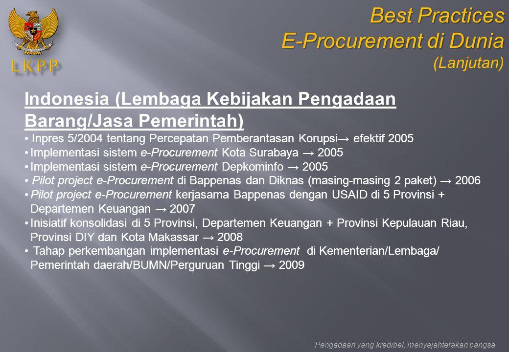 Indonesia (Lembaga Kebijakan Pengadaan Barang/Jasa Pemerintah) Inpres 5/2004 tentang Percepatan Pemberantasan Korupsi→ efektif 2005 Implementasi siste