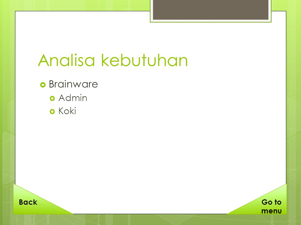 Analisa kebutuhan  Brainware  Admin  Koki BackGo to menu