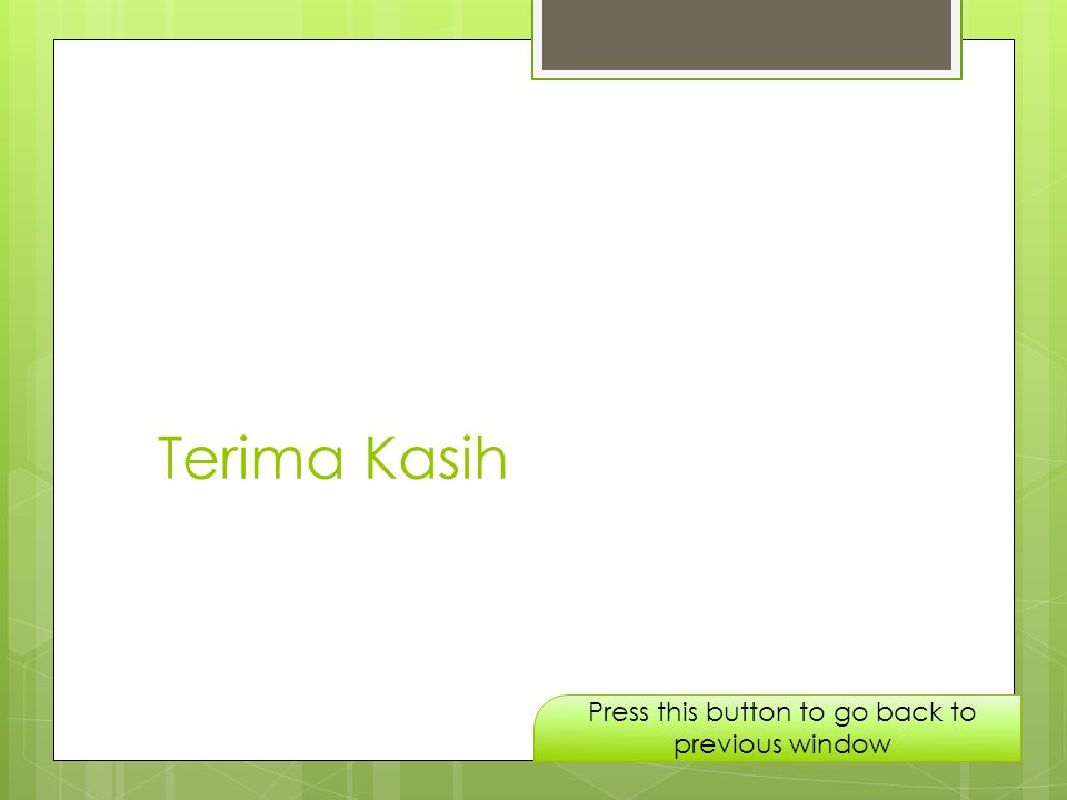 Terima Kasih Press this button to go back to previous window