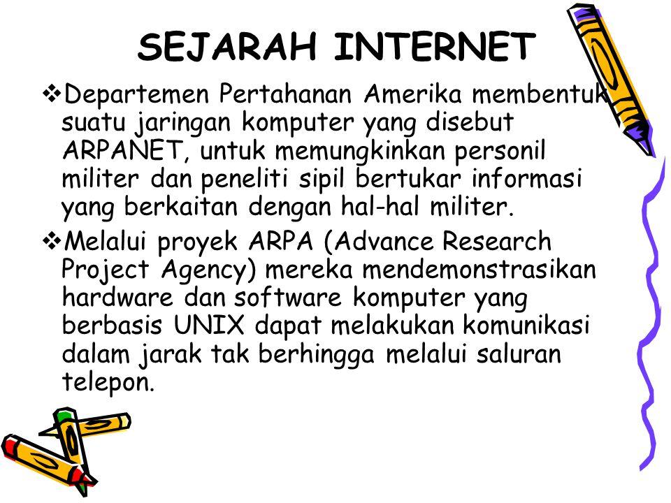 SEJARAH INTERNET  Departemen Pertahanan Amerika membentuk suatu jaringan komputer yang disebut ARPANET, untuk memungkinkan personil militer dan penel