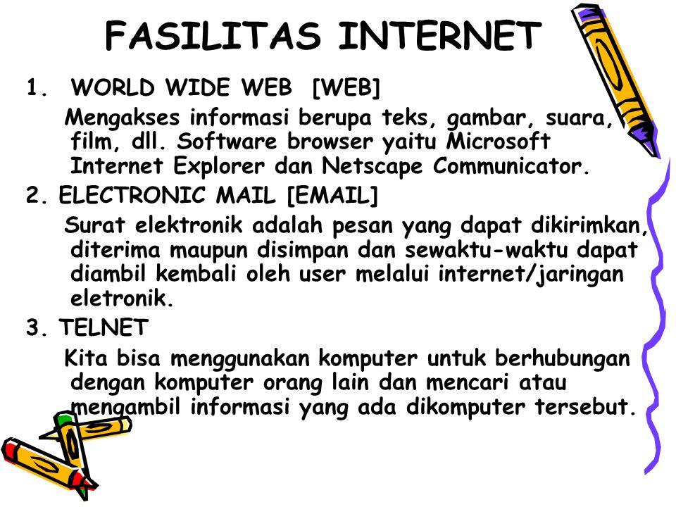 FASILITAS INTERNET 1.WORLD WIDE WEB [WEB] Mengakses informasi berupa teks, gambar, suara, film, dll. Software browser yaitu Microsoft Internet Explore